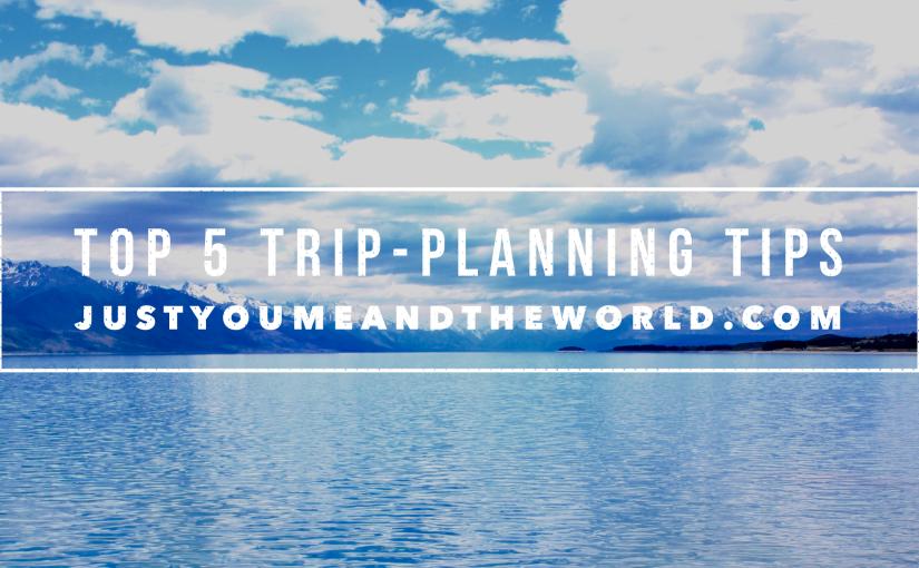 Top 5 Trip-PlanningTips